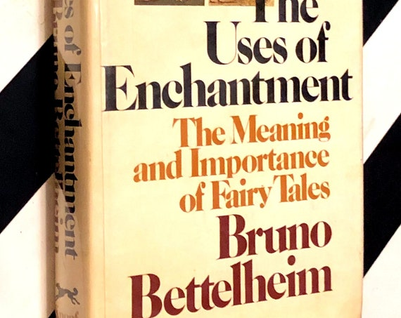 The Uses of Enchantment by Bruto Bettelheim (1976) hardcover
