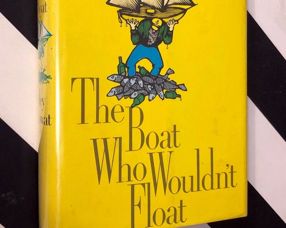 The Boat Who Wouldn't Float by Farley Mowat (1970) first edition book