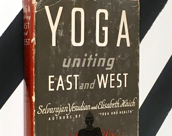 Yoga Uniting East and West by Selvarajan Yesudian and Elisabeth Haich (1956) hardcover book