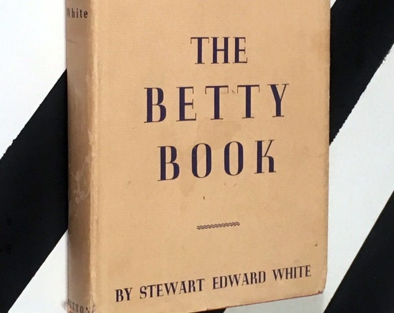 The Betty Book by Stewart Edward White (1968) hardcover book