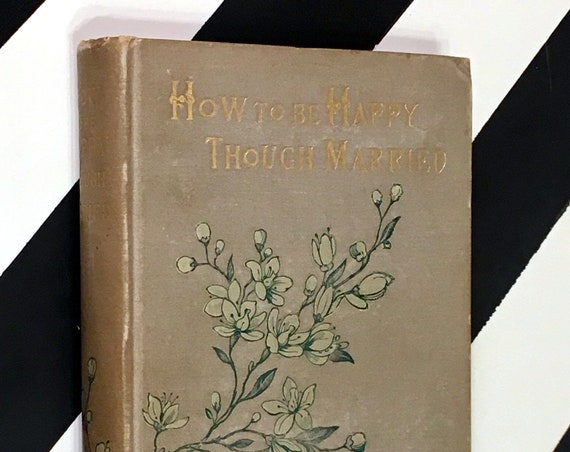 How to be Happy Though Married: Being a Handbook to Marriage by A Graduate in the University of Matrimony (1886) hardcover book