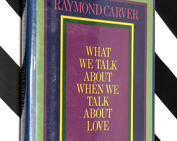 What We Talk About When We Talk About Love by Raymond Carver (1981) hardcover book