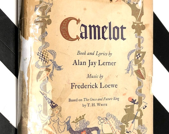 Camelot: The Musical by Alan Jay Lerner and Frederick Loewe (1961) hardcover book