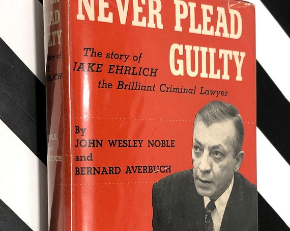 Never Plead Guilty: The story of Jake Ehrlich by John Wesley Noble and Bernard Averbuch (1955) hardcover book