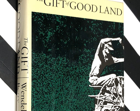 The Gift of Good Land: Further Essays on Cultural and Agricultural by Wendell Berry (1981) hardcover first edition book
