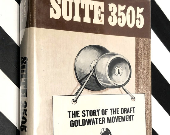 Suite 3505: The Story of the Draft Goldwater Movement by F. Clifton White (1967) first edition book