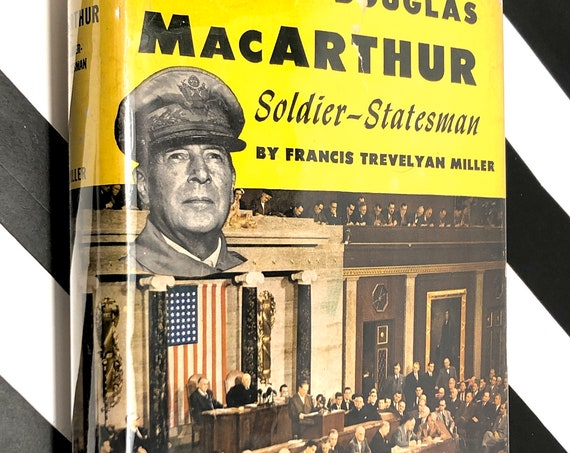 General Douglas MacArthur: Soldier-Statesman by Francis Trevelyan Miller (1951) hardcover book