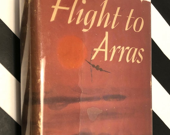 Flight to Arras by Antoine De Saint Exupery (1942) first edition book