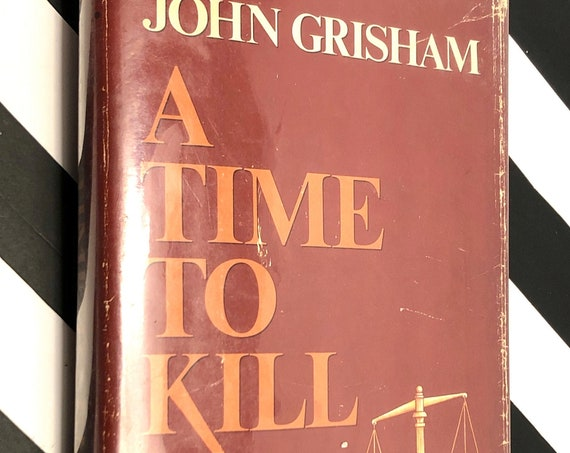 A Time to Kill by John Grisham (1989) hardcover book
