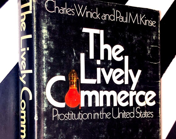 The Lively Commerce: Prostitution in the United States by Charles Winick and Paul M. Kinsie (1971) hardcover book