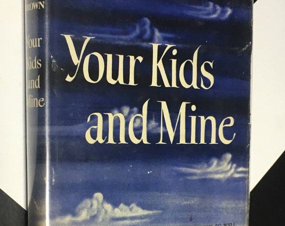 Your Kids and Mine by Joe E. Brown Illustrations by Captain Raymond Creekmore, A. C. (Hardcover, 1944)