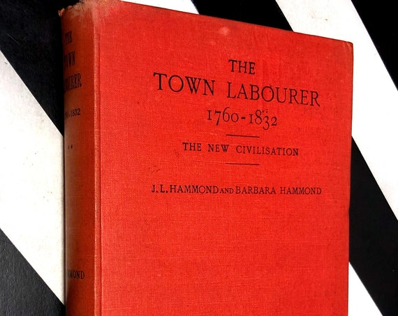 The Town Labourer 1760-1832 by J.L. and Barbara Hammond (1925) hardcover book