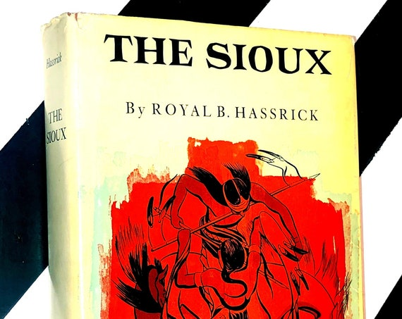 The Sioux: Life and Customs of a Warrior Society by Royal B. Hassrick (1964) hardcover book