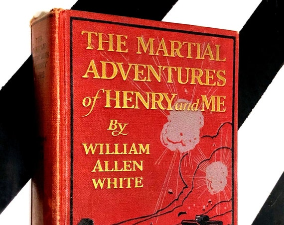 The Martial Adventures of Henry and Me by William Allen White (1918) hardcover first edition book