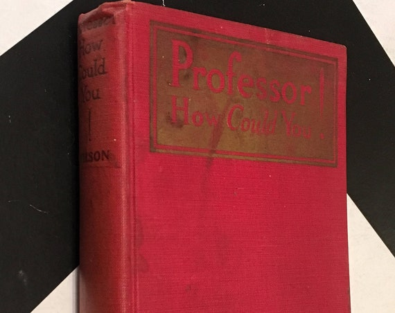 Professor How Could You! by Harry Leon Wilson (1924) hardcover book