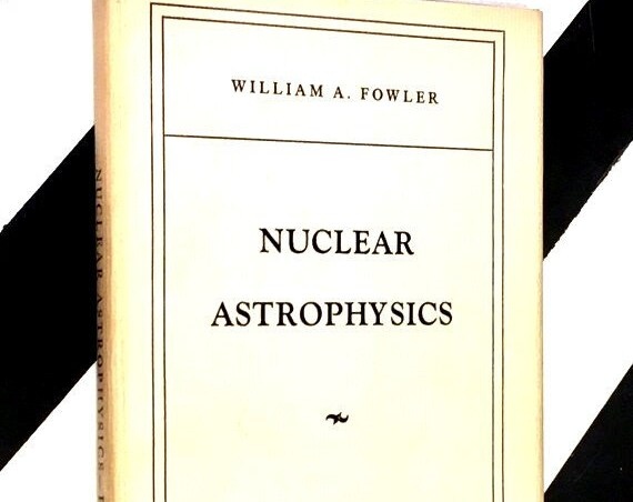 Nuclear Astrophysics by William A. Fowler (1967) hardcover book