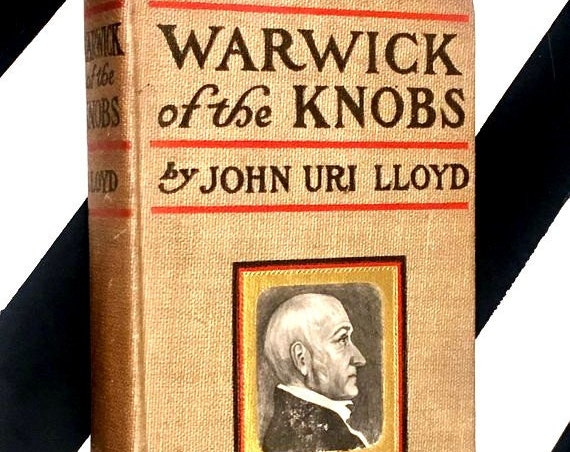 Warwick of the Knobs: A Story of Stringtown County, Kentucky by John Uri Lloyd (1901) hardcover book