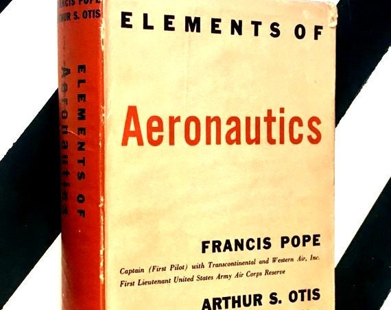 Elements of Aeronautics by Francis Pope and Arthur S. Otis (1941) hardcover book