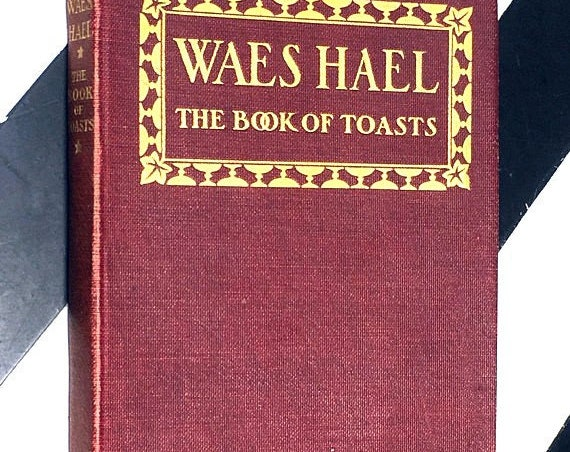 Waes Hael: The Book of Toasts by Edithe Lea Chase and Chase and Capt. W. E. P. French (1907) hardcover book