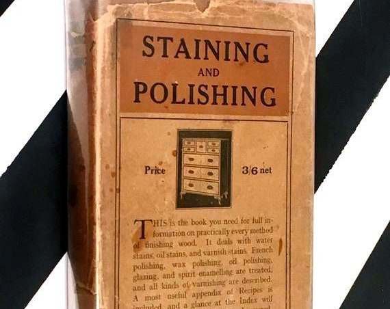 Staining and Polishing Including Varnishing & Other Methods of Finishing Wood (no date) hardcover book
