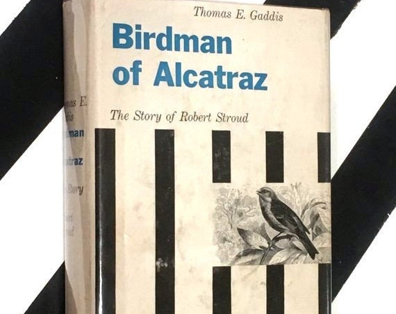 Birdman of Alcatraz: The Story of Robert Stroud by Thomas E. Gaddis (1955) hardcover first edition book