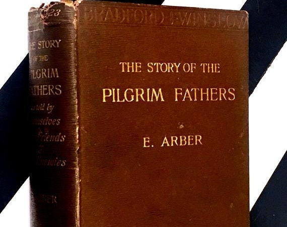 The Story of the Pilgrim Fathers by Edward Arber (1897) hardcover book
