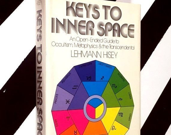 Keys to Inner Space: An Open-Ended Guide to Occultism, Metaphysics and the Transcendental by Lehmann Hisey (1974) hardcover book