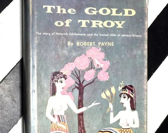 The Gold of Troy: The Story of Heinrich Schliemann and the Buried Cities of Ancient Greece by Robert Payne (1959) hardcover book