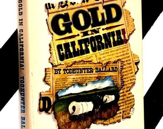 Gold in California! by Todhunter Ballard (1965) hardcover first edition book
