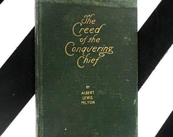 The Creed of the Conquering Chief by Albert Lewis Pelton (1921) hardcover book