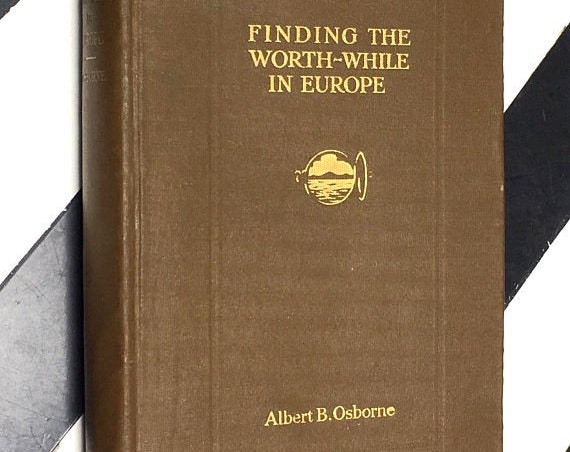 Finding the Worth-While in Europe by Albert B. Osborne (1913) hardcover book