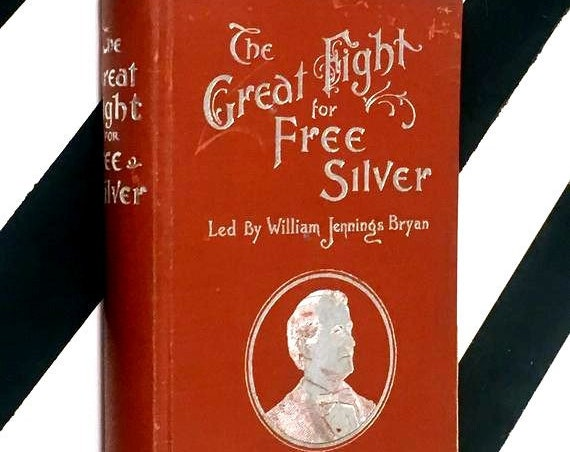 The Great Fight for Free Silver Led by William Jennings Bryan by R. L. Metcalfe (1897) hardcover book