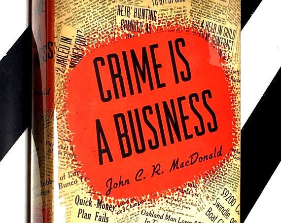 Crime is a Business: Buncos, Rackets, Confidence Schemes by John C. R. MacDonald Foreword by August Vollmer (1939) hardcover book