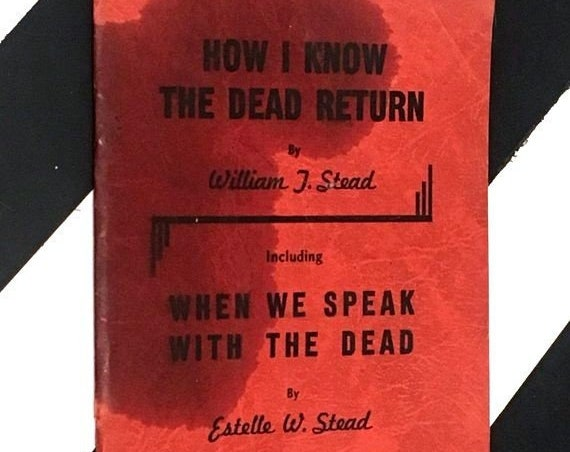 How I Know the Dead Return by William J. Stead Including When We Speak with the Dead by Estelle W. Stead (1947) softcover book