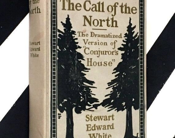 """The Call of the North: The Dramatized Version of """"Conjuror's House"""" by Stewart Edward White (1903) hardcover book"""