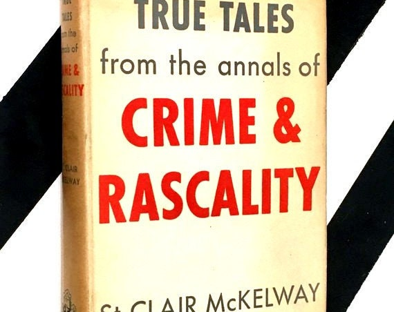 True Tales from the Annals of Crime & Rascality by St. Clair McKelway (1951) hardcover book