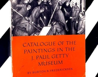 Catalogue of the Paintings in the J. Paul Getty Museum by Burton B. Fredericksen (1972) softcover book