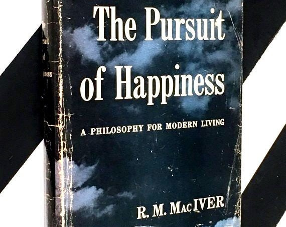The Pursuit of Happiness: A Philosophy for Modern Living by R. M. MacIver (1955) hardcover book