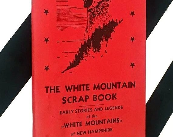 The White Mountain Scrap Book: Early Stories and Legends of the White Mountains of New Hampshire by Ernest E. Bisbee (1946) softcover book