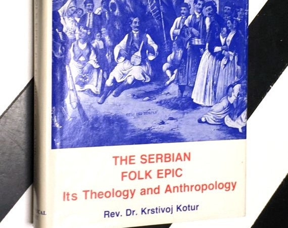 The Serbian Folk Epic: Its Theology and Anthropology by Rev. Dr. Kristivoj Kotur (1977) hardcover book