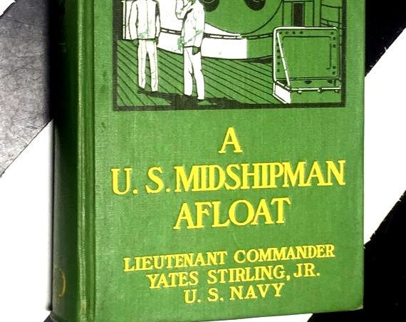 A U. S. Midshipman Afloat by Lieutenant Commander Yates Stirling, Jr., U. S. Navy illustrated by Ralph Boyer (1916) hardcover book