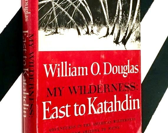 My Wilderness: Easy to Katahdin by William O. Douglas (1961) hardcover book