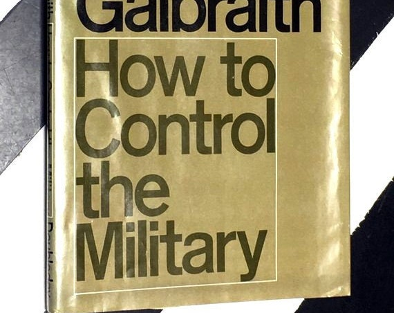 How to Control the Military by John Kenneth Galbraith (1969) hardcover book