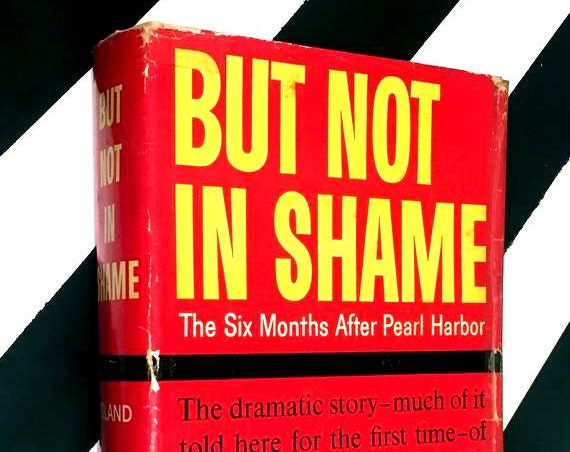 But Not in Shame: The Six Months After Pearl Harbor by John Toland (1961) hardcover book