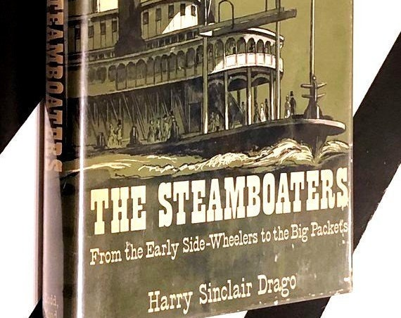 The Steamboaters: From the Early Side-Wheelers to the Big Packets by Harry Sinclair Drago (1967) hardcover book