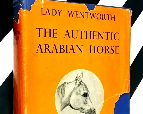 The Authentic Arabian House and His Descendants by Lady Wentworth (1962) hardcover book