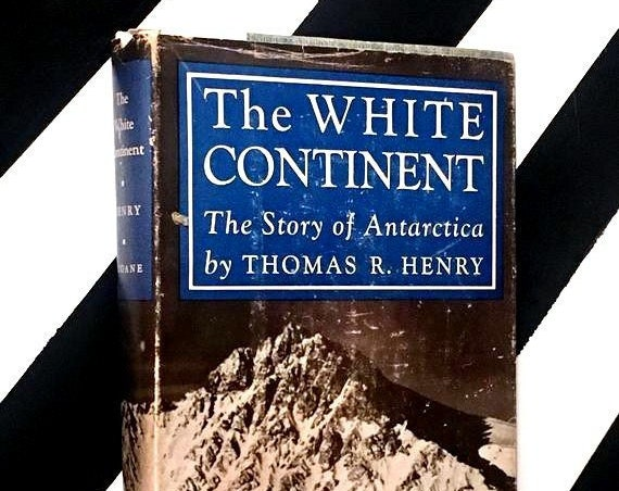 The White Continent: The Story of Antarctica by Thomas R. Henry (1950) hardcover book