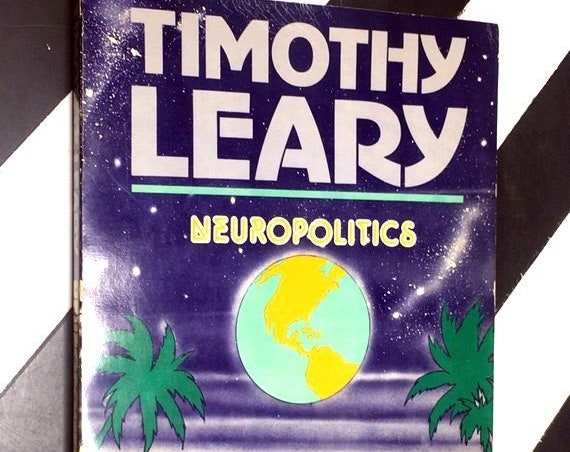 Neuropolitics: The Sociobiology of Human Metamorphosis by Timothy Leary with Robert Anton Wilson and George A. Koopman (1977) softcover book