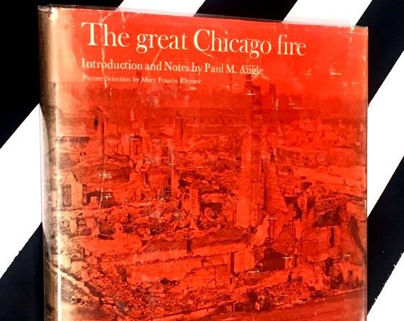 The Great Chicago Fire Introduction and Notes by Paul M. Angle, Picture Selection by Mary Frances Rhymer (1971) hardcover book