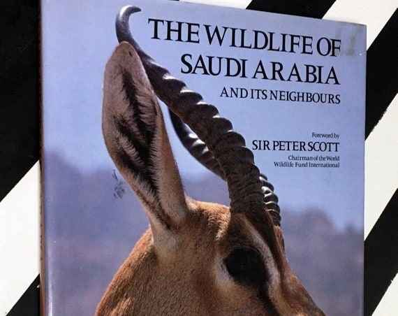 The Wildlife of Saudi Arabia and its Neighbours by Sir Peter Scott and Professor Wilhelm Buttiker (1981) hardcover book